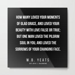 18    |200418| W.B. Yeats Quotes| W.B. Yeats Poems Metal Print