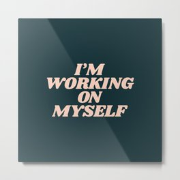I'm Working on Myself typography inspirational motivational home wall bedroom decor Metal Print