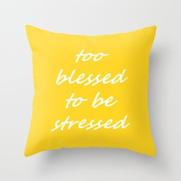 too blessed to be stressed - yellow Throw Pillow