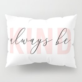 Always Be Kind Pillow Sham