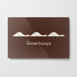 Goose Bumps Metal Print