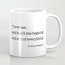 I love her, and that's the beginning and end of everything. Coffee Mug