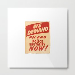 1963 old poster anti-racism, we demand and end to police brutality now Metal Print