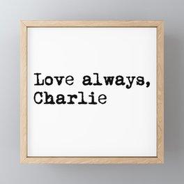 Love always, charlie. Framed Mini Art Print