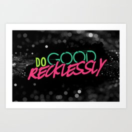 Do Good Recklessly Art Print