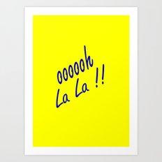 oooooh La La Art Print