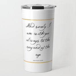 And Surely I Am With You - Matthew 28 - 20 Travel Mug
