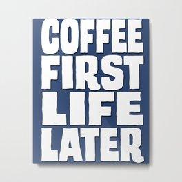 Coffee First Metal Print