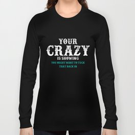 Funny Saying T-Shirt Your Crazy Is Showing Humor Sarcastic Long Sleeve T-shirt