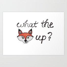 what the fox up? Art Print