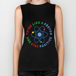 THINK LIKE A PROTON AND STAY POSITIVE Biker Tank