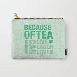 Because of Tea 1 Carry-All Pouch