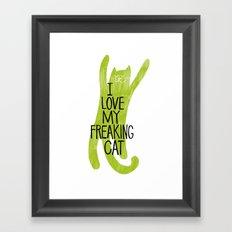 I love my freaking cat. Framed Art Print