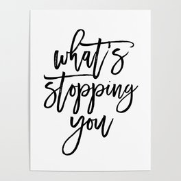 What's Stopping You Motivational Quote Poster