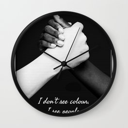 Equality quote. I don't see colours, I see people. Wall Clock