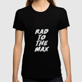 Rad to the Max black-white motivational typography poster bedroom wall home decor T-shirt