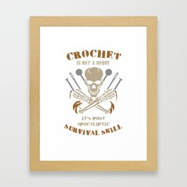 Needle Craft Crocheter Thread Yarn Is Not A Hobby It's A Survival Skill Crochet Gift Framed Art Print