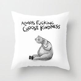 Always Fucking Choose Kindness ~ Bertina Throw Pillow