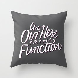 Out Here Tryna Function Throw Pillow
