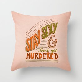 Stay Sexy & Don't Get Murdered Throw Pillow