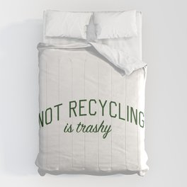 Not Recycling is Trashy - Go Green Comforters