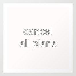 cancel all plans Art Print