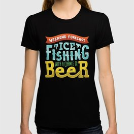 Weekend Forecast - Ice fishing with a chance of beer T-shirt