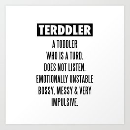TERDDLER A TODDLER WHO IS TURD Art Print