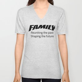Family Reuniting the Past Shaping the Future Family Reunion Unisex V-Neck