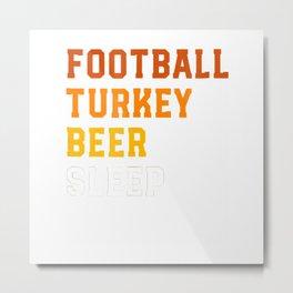 Football Turkey Beer Sleep Funny Thanksgiving T Shirt Metal Print