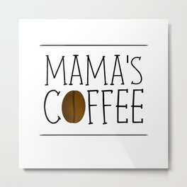 Mama's Coffee Metal Print