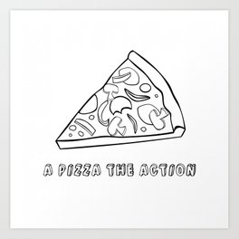 A Pizza The Action Art Print