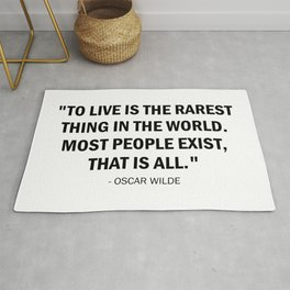 To live is the rarest thing in the world. Most people exist, that is all. Rug