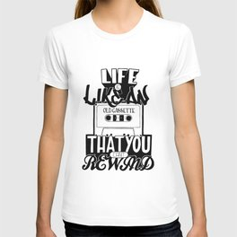 Life is Like an Old Cassette That You Can't Rewind. T-shirt