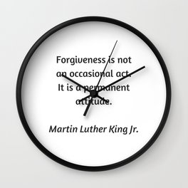 Martin Luther King Inspirational Quote - Forgiveness is not an occasional act. It is a permanent att Wall Clock