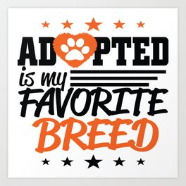 Adopted is my favorite breed Art Print