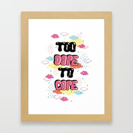 TOO DOPE TO COPE Framed Art Print