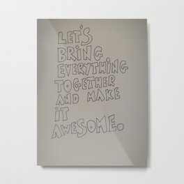 Let's bring everything together and make it awesome Metal Print