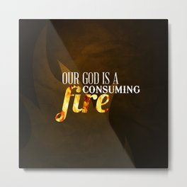 Our God is a Consuming Fire - Hebrews 12:29 Metal Print