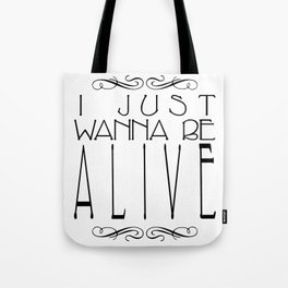 I Just Wanna Be Alive - Alt Tote Bag