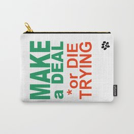 MAKE a DEAL or DIE TRYING Carry-All Pouch