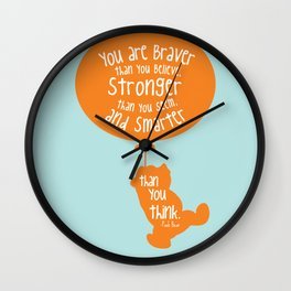 You are Braver than you Believe, Stronger than you Seem and Smarter than you think - Winnie the Pooh Wall Clock