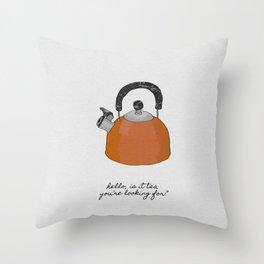 Hello, Is It Tea, Kitchen Quotes Throw Pillow
