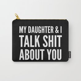 My Daughter & I Talk Shit About You (Black & White) Carry-All Pouch