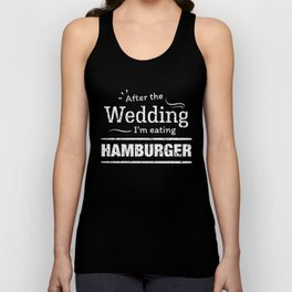 After the wedding I'm eating hamburger Fun Wedding Diet Unisex Tank Top