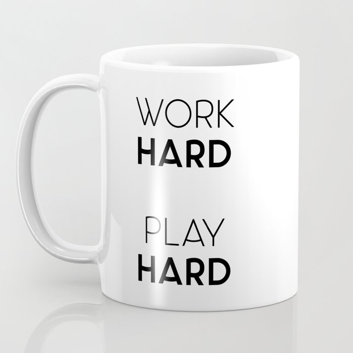 Work Hard / Play Hard Quote Coffee Mug