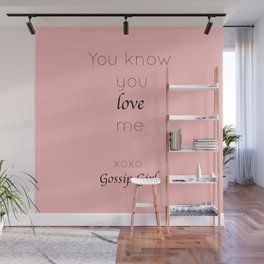Gossip Girl: You know you love me - tvshow Wall Mural