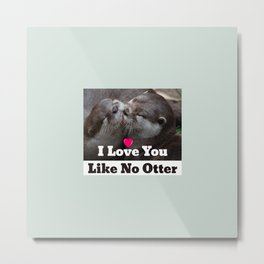 I Love You Like No Otter Cute Wildlife Photo Metal Print