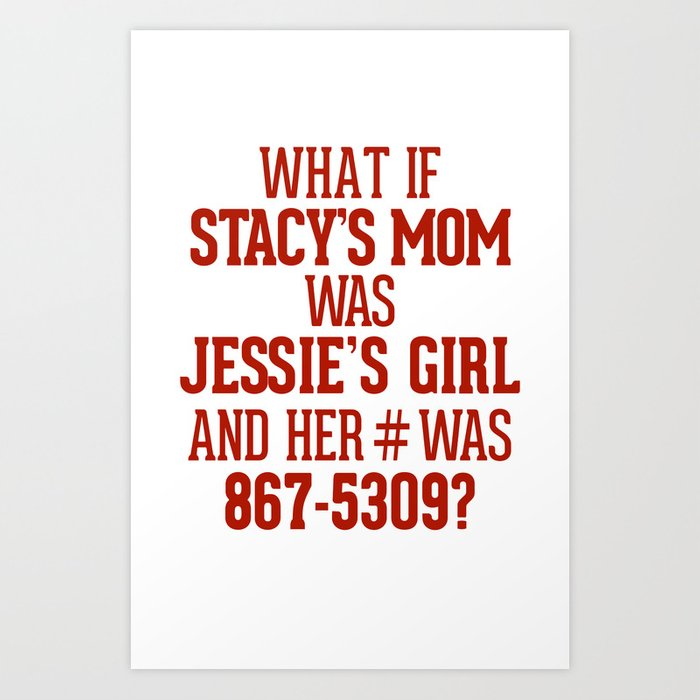 Art What If Stacys Mom Was Jessies Girl And Her 867 5309