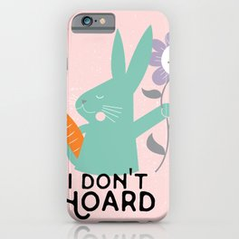 """bunny """"Don't hoard"""" illustration iPhone Case"""